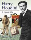 Harry Houdini: A Magical Life - Elizabeth MacLeod