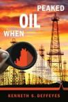 When Oil Peaked - Kenneth S. Deffeyes