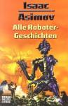 Alle Roboter-Geschichten - Isaac Asimov, Wulf H. Bergner