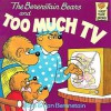 The Berenstain Bears and Too Much TV - Stan Berenstain, Jan Berenstain