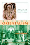 Beyond Orientalism: Essays on Cross-Cultural Encounter - Fred R. Dallmayr