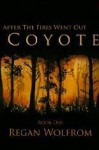 Coyote (After The Fires Went Out, #1) - Regan Wolfrom