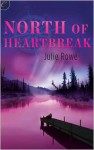 North of Heartbreak - Julie Rowe