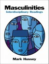 Masculinities: Interdisciplinary Readings [With Mysearchlab] - Mark Hussey