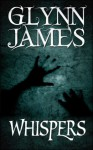 Whispers (Short Story Collection) - Glynn James