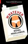 Whatever - Michel Houellebecq, Paul Hammond, Toby Litt