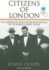 Citizens of London: The Americans Who Stood with Britain in Its Darkest, Finest Hour - Lynne Olson, Arthur Morey