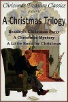 A Christmas Trilogy: Beasley's Christmas Story, A Little Book for Christmas, A Christmas Mystery - Booth Tarkington, William J. Locke, Cyrus Townsend Brady