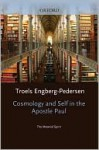 Cosmology and Self in the Apostle Paul: The Material Spirit - Troels Engberg-Pedersen