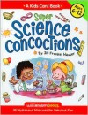 Super Science Concoctions: 50 Mysterious Mixtures for Fabulous Fun - Jill Hauser, Michael Kline