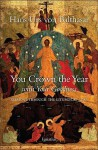 You Crown the Year With Your Goodness: Sermons Throughout the Liturgical Year - Hans Urs von Balthasar