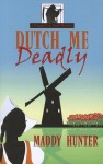 Dutch Me Deadly - Maddy Hunter, Joanna Campbell Slan