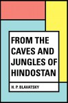 From the Caves and Jungles of Hindostan - H. P. Blavatsky