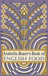 Arabella Boxer's Book of English Food: A Rediscovery of British Food from Before the War. by Arabella Boxer - Arabella Boxer