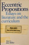 Eccentric Propositions: Essays on Literature and the Curriculum - Jane Miller