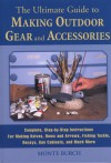 The Ultimate Guide to Making Outdoor Gear and Accessories: Complete, Step-by-Step Instructions for Making Knives, Bows and Arrows, Fishing Tackle, Decoys, Gun Cabinets, and Much More - Monte Burch