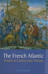 The French Atlantic: Travels in Culture and History - Bill Marshall