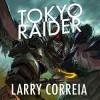 Tokyo Raider - Bronson Pinchot, Larry Correia