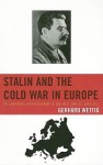 Stalin and the Cold War in Europe: The Emergence and Development of East-West Conflict, 1939-1953 - Gerhard Wettig