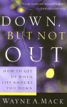 Down, But Not Out: How to Get Up When Life Knocks You Down - Wayne A. Mack
