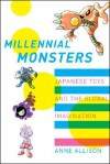 Millennial Monsters: Japanese Toys and the Global Imagination - Anne Allison