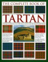 The Complete Book of Tartan: A Heritage Encyclopedia of Over 400 Tartans and the Stories That Shaped Scottish History - Iain Zaczek