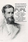 Darwin's Pupil: The Place Of Sir John Lubbock, Lord Avebury, 1834 1913, In Late Victorian And Edwardian England - Michael Thompson