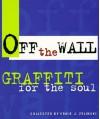 Off the Wall: Graffiti for the Soul - Ernie J. Zelinski
