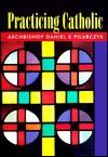 Practicing Catholic - Daniel E. Pilarczyk