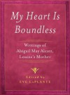 My Heart is Boundless: Writings of Abigail May Alcott, Louisa's Mother - Abigail May Alcott, Eve LaPlante