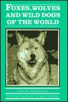 Foxes, Wolves, and Wild Dogs of the World - David Alderton