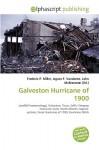 Galveston Hurricane of 1900 - Frederic P. Miller, Agnes F. Vandome, John McBrewster