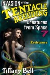 Invasion of the Tentacle Creatures from Space 7: Resistance (Sci-Fi Erotica) - Tiffany Bell