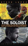 The Soloist (Movie Tie-In): A Lost Dream, an Unlikely Friendship, and the Redemptive Power of Music - Steve Lopez