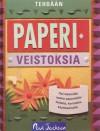 Tehdään paperiveistoksia - Paul Jackson, Virpi Vainikainen, Laura Wickenden, Paul Forrester, Chas Wilder, Neil Ballpit