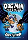 Dog Man and Cat Kid: From the Creator of Captain Underpants (Dog Man #4) - Dav Pilkey