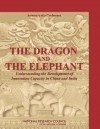 The Dragon and the Elephant: Understanding the Development of Innovation Capacity in China and India: Summary of a Conference - Stephen Merrill, David Nelson, Robert Poole