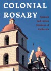 Colonial Rosary: The Spanish and Indian Missions of California - Alison Lake
