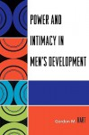 Power and Intimacy in Men's Development - Gordon M. Hart