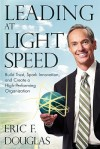 Leading at Light Speed: Build Trust, Spark Innovation, and Create a High-Performing Organization - Eric F. Douglas