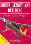 Model Aeroplane Building: Sketch by Sketch - Peter Holland