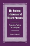 The Academic Achievement of Minority Students: Perspectives, Practices, and Prescriptions - Sheila T. Gregory