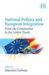 National Politics and European Integration: From the Constitution to the Lisbon Treaty - Maurizio Carbone