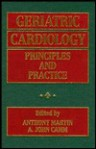 Geriatric Cardiology: Principles and Practice - Anthony Martin