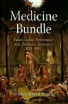 Medicine Bundle: Indian Sacred Performance and American Literature, 1824-1932 - Joshua David Bellin