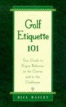 Golf Etiquette 101: Your Guide to Proper Behavior on the Course and in the Clubhouse - Bill Bailey