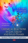 Chemical Reactions in Gas, Liquid and Solid Phases: Synthesis, Properties and Application - Gennady E. Zaikov