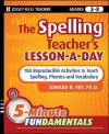 The Spelling Teacher's Lesson-a-Day: 180 Reproducible Activities to Teach Spelling, Phonics, and Vocabulary - Edward B. Fry