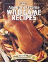 America's Favorite Wild Game Recipes: More than 145 Exceptional Recipes from Professional Chefs and Hunting-Camp Cooks - Creative Publishing International, Cy Decosse Inc.