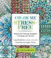 Color Me Stress-Free: 100 Coloring Templates to Unplug and Unwind (A Zen Coloring Book) - Lacy Mucklow, Angela Porter